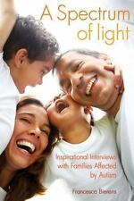 A Spectrum of Light: Inspirational Interviews with Families Affected by Autism,