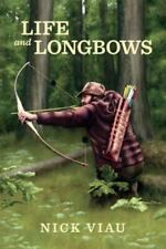 New listing Life and Longbows, Paperback by Viau, Nicholas, Like New Used, Free shipping ...