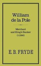 William de la Pole : Merchant and King's Banker (1366) by E. B. Fryde (2003,...