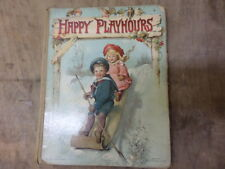 HAPPY PLAYHOURS - VINTAGE CHILDREN'S BOOK - 1903? - STORIES and RYHMES - ILLUS