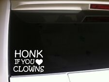 """Honk If You Love Clowns Vinyl Sticker Car Decal 6"""" *P25 Animal Funny Scary"""