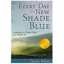 Every Day Is a New Shade of Blue: Comfort for Dark Days from Psalm 23 by Roper,