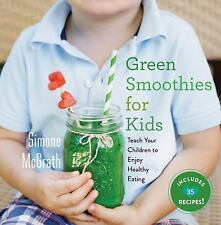 Green Smoothies for Kids: Teach Your Children to Enjoy Healthy Eating, McGrath,