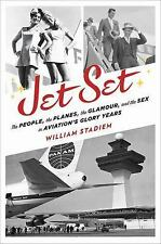 Jet Set : The People, the Planes, the Glamour, and the Romance in Aviation's...