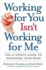 B002ZNJWK4 Working for You Isnt Working for Me: The Ultimate Guide to Managing