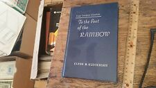 To the Foot of the Rainbow:A Tale of Twenty-Five Hundred Miles of Wandering on