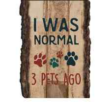 I Was Normal Three Pets Ago Magnet Barky Pallet Rustic Primitive P Graham Dunn