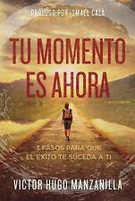 Tu Momento Es Ahora : 3 Pasos para Que el éxito Te Suceda a Ti by Victor Hugo...