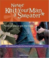 Never Knit Your Man a Sweater: [Unless You've Got the Ring!] by Durant, Judith ,