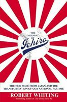 The Meaning of Ichiro : The New Wave from Japan and the Transformation of Our...
