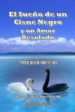 El Sueno de un Cisne Negro y un Amor Desolado by Francisco Dura N H (2014,...