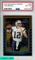 2000 BOWMAN CHROME Tom Brady #236 NEW ENGLAND PATRIOTS ROOKIE RC PSA 8 NM-MT
