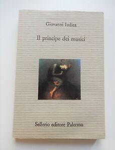 Giovanni Iudica - Il principe dei musici (Sellerio 1993) Prima Edizione! RARO!