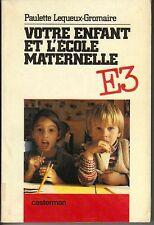 LEQUEUX-GROMAIRE VOTRE ENFANT ET L'ECOLE MATERNELLE RARE TBE PORT A PRIX COUTANT