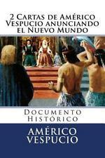 2 Cartas de Americo Vespucio Anunciando el Nuevo Mundo : Documento Historico...