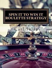 Spin It to Win It Roulette Strategy : Win Every Spin by Carl Salas (2013,...