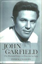 JOHN GARFIELD - THE ILLUSTRATED CAREER IN FILMS AND ON STAGE Patrick J McGrath