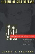A Crime of Self-Defense: Bernhard Goetz and the Law on Trial by George P. Fletc