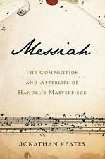 Messiah: The Composition and Afterlife of Handel's Masterpiece  Jonathan Keates
