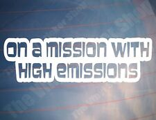 ON A MISSION WITH HIGH EMISSIONS Funny Car/Van/Window/Bumper EURO Vinyl Sticker