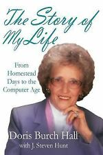 The Story of My Life : From Homestead Days to the Computer Age by Doris Hall...