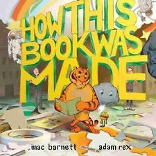How This Book Was Made : Based on a True Story by Mac Barnett (2016, Hardcover)