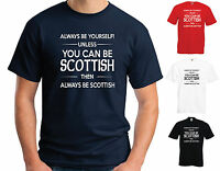 ALWAYS BE YOURSELF UNLESS YOU CAN BE SCOTTISH T SHIRT - FUNNY JOKE SCOTLAND