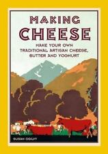 Making Cheese : How to Make Artisan Cheese, Butter and Yoghurt by Susan...