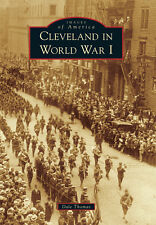 Cleveland in World War I [Images of America] [OH] [Arcadia Publishing]