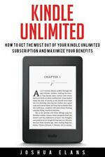 Kindle Unlimited: 7 Tips To Maximizing Kindle Unlimited Subscription Accoun...