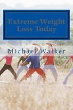 Extreme Weight Loss Today : 4 Steps to Take Control of Your Body and Start...