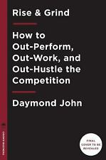 Rise and Grind : How to Out-Perform, Out-Work, and Out-Hustle the Competition d2