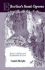 NEW Berlioz's Semi-Operas (Eastman Studies in Music) by Daniel Albright