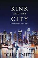 Kink and the City: An Englishman in New York (Paperback or Softback)