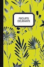 Projets Délirants: Carnet de Notes : Carnet de Notes Original and Fantaisie...