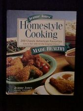 Jeanne Jones' Homestyle Cooking 200 Classic American Favorites Made Healthy