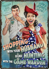 """12"""" X 17"""" Shopping With Your Husband Hunting With Game Warden Metal Sign New"""