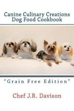 "Canine Culinary Creations ""Grain Free Edition"" Dog Food Cookbook: For Dogs with"