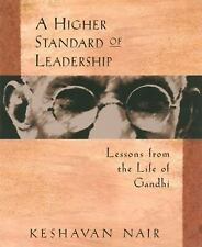 A Higher Standard of Leadership : Lessons from the Life of Gandhi by Keshavan...