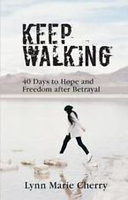 Keep Walking : 40 Days to Hope and Freedom after Betrayal: By Cherry, Lynn