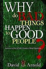 Why Do Bad Things Happen To Good People: Answers to One of Life's Greatest Moral