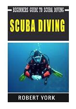 Scuba Diving: Beginners Guide to Scuba Diving by York, Robert -Paperback