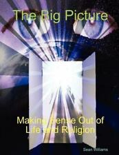 The Big Picture Making Sense Out of Life and Religion by Sean Williams (2009,...
