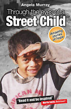 Through the Eyes of a Street Child: Amazing Stories Of Hope, Very Good Condition