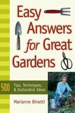 Easy Answers For Great Gardens: 500 Tips, Techniques, and Outlandish Ideas Binet