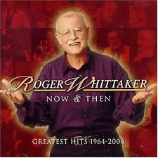ROGER WHITTAKER NOW AND THEN/GREATEST HITS  SEALED CD 22 TRACKS LISTED BELOW