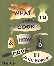 What to Cook and How to Cook It by Jane Hornby (2010, Hardcover) Great Condition