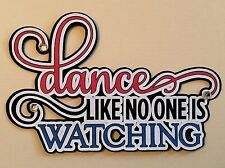 Dance Like No One is Watching Title Diecut Embellishment Paper piecing (#101)