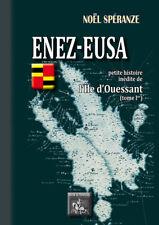 Enez-Eusa Petite histoire inédite de l'île d'Ouessant (T. Ier) • Noël Speranze