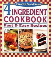Favorite Brand Name Recipes: 4 Ingredient Cookbook : Fast and Easy Recipes (2005